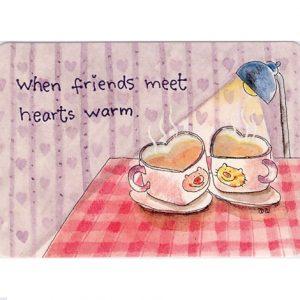 K068 When friends meet, hearts warm.